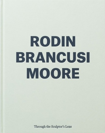 Rodin, Brancusi, Moore Through the Sculptor's Lens